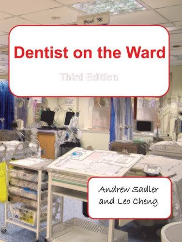 Dentist on the Ward: An Introduction to the General Hospital for Students, Foundation Trainees and House Surgeons in Dental, Oral and Maxillofacial Surgery