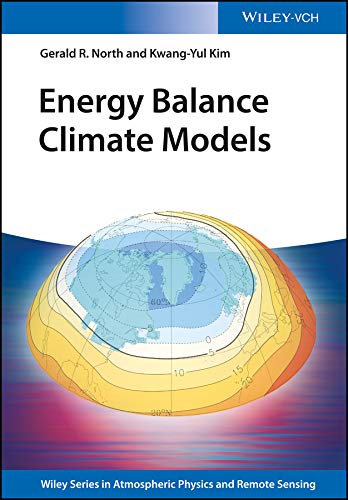 Energy Balance Climate Models (Wiley Series in Atmospheric Physics and Remote Sensing) (English Edition)