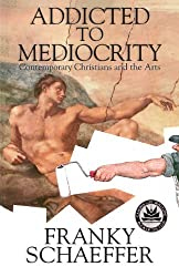 Addicted to Mediocrity: 20th Century Christians and the Arts by Franky. Schaeffer (1981-02-06)