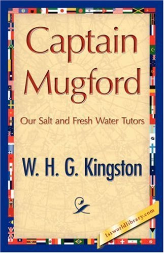 Captain Mugford by H. G. Kingston W. H. G. Kingston (2007-06-15)