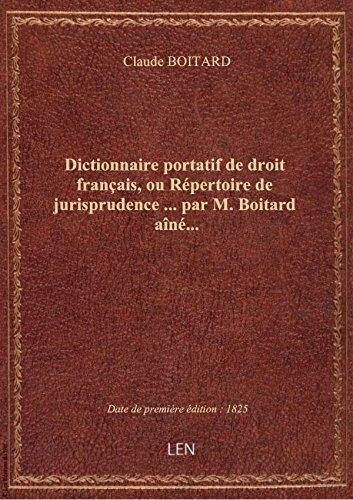 Dictionnaire portatif dedroitfranais, ouRpertoiredejurisprudence parM.Boitard an