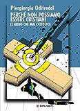 Perché non possiamo essere cristiani (Le spade) (Italian Edition)