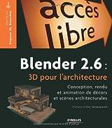 Blender 2.6 : 3D pour l'architecture : Conception, rendu et animation de décors et scènes architecturales