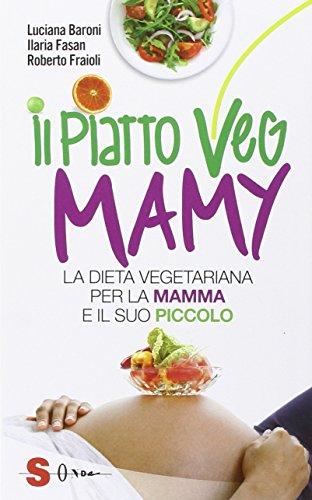 Il piatto veg mamy. La dieta vegetariana per la mamma e il suo piccolo
