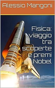 Fisica: viaggio tra scoperte e premi Nobel di [Mangoni, Alessio]