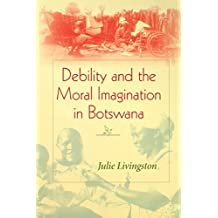 Debility and the Moral Imagination in Botswana (African Systems of Thought) by Julie Livingston (2005-10-20)