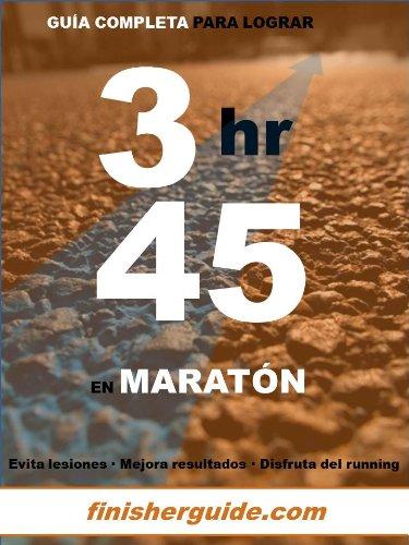 Guía completa para bajar de 3h45 en Maratón (Planes de entrenamiento para Maratón de finisherguide nº 345) por Marcus Mingus