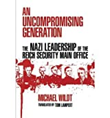[(An Uncompromising Generation: The Nazi Leadership of the Reich Security Main Office)] [Author: Michael Wildt] published on (January, 2010)