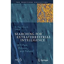 Searching for Extraterrestrial Intelligence: SETI Past, Present, and Future (The Frontiers Collection) by H. Paul Shuch (2011-01-10)