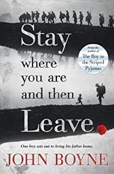 Stay Where You Are And Then Leave by [Boyne, John]