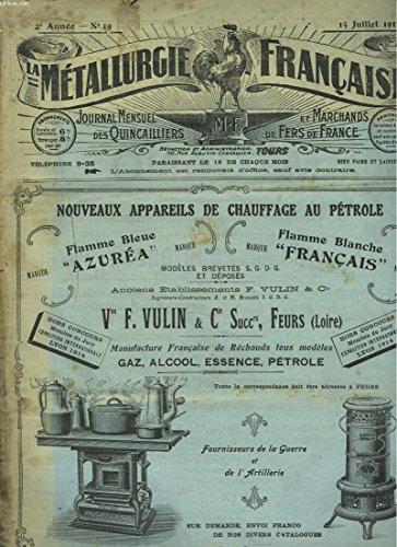 LA METALLURGIE FRANCAISE, JOURNAL MENSUEL DES QUINCAILIERS ET MARCHANDS DE FERS DE FRANCE N°19, 15 JUILLET 1917. LA METALLURGIE FRANCAISE ET LES TRANSPORTS/ COUDES ET TUYAUX/ ATTENTION AUX ESCROCSPOUR COMMERCER EN ANGLETERRE/ ... par ALBERT COUTURIER (DIRECTEUR-REDACTEUR)