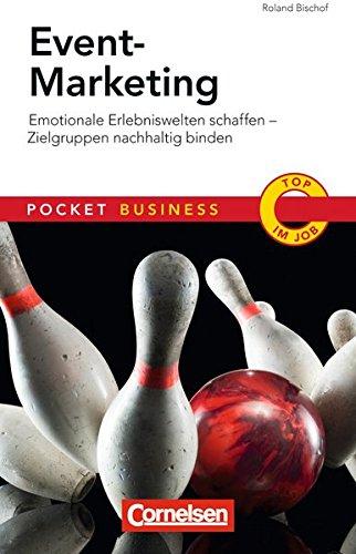 Event Marketing: Emotionale Erlebniswelten schaffen - Zielgruppen nachhaltig binden (Cornelsen Scriptor - Pocket Business)