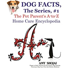 Dog Facts, The Series #1: The Pet Parent's A-to-Z Home Care Encyclopedia (English Edition)