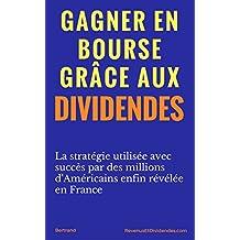 Gagner en Bourse Grâce aux Dividendes (French Edition)