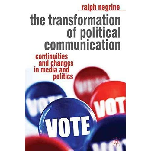 [(The Transformation of Political Communication : Continuities and Changes in Media and Politics)] [By (author) Ralph Negrine] published on (October, 2008)