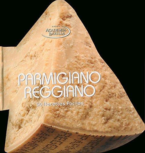 Parmigiano reggiano - 50 recettes faciles par Academia barilla