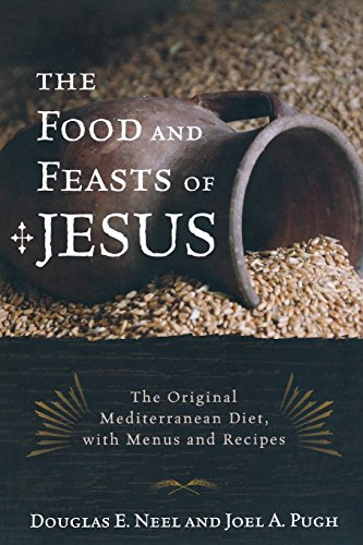 Food and Feasts of Jesus: The Original Mediterranean Diet with Menus and Recipes (Religion in the Modern World, Band 2)