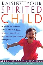 Raising Your Spirited Child: A Guide for Parents Whose Child Is More Intense, Sensitive, Perceptive, Persistent and Energetic by Mary Sheedy Kurcinka (1992-05-26)