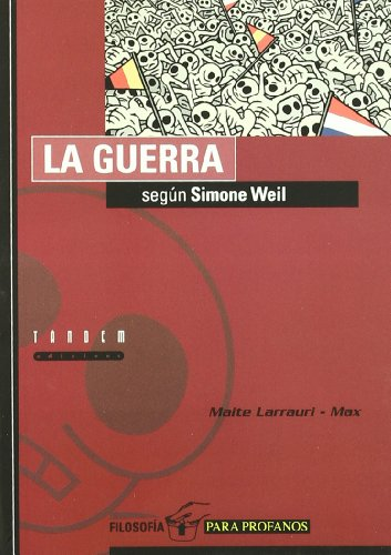 La guerra según Simone Weil (Filosofía para profanos) por Maite Larrauri Gómez