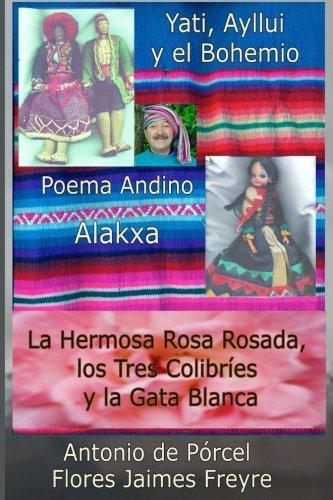 La Nusta Yati, Poema Andino, La Hermosa Rosa Rosada: Tres Ballets de ToTTó El Bohemio Boliviano por Antonio de Pórcel Flores Jaimes Freyre