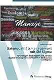 Datenqualitätsmanagement mit Six Sigma: Grundlagen des Einsatzes industrieller Qualitätsmanagementmethoden in der Business Intelligence