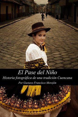 Descargar Libro El Pase del Niño Viajero, Historia Fotográfica de una Tradición Cuencana de Gustavo Francisco Morejon Jaramillo
