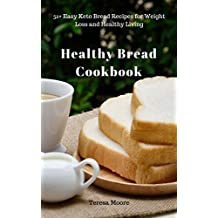 Healthy Bread Cookbook:  51+ Easy Keto Bread Recipes for Weight Loss and Healthy Living (Quick and Easy Natural Food Book 14) (English Edition)