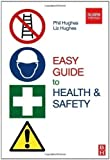 Easy Guide to Health and Safety 1st (first) Edition by Hughes MBE MSc FIOSH RSP, Phil, Hughes BA(Hons) MSc, Liz publishe