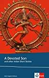 A devoted son and other Indian short stories: And other Indian Short Stories. Englische Lekt?re f?r die Oberstufe. Originaltext mit Annotationen und Zusatztexten (Klett English Editions)