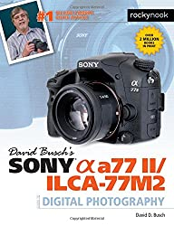David Busch's Sony Alpha A77 II/Ilca-77m2 Guide to Digital Photography (David Buschs Guides)
