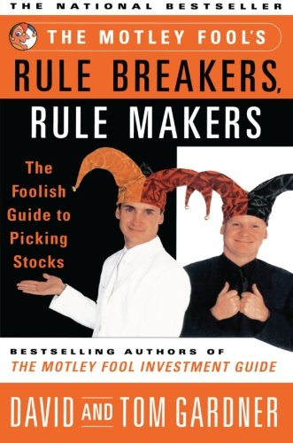 the-motley-fools-rule-breakers-rule-makers-the-foolish-guide-to-picking-stocks