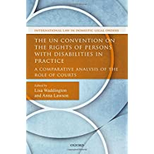The Un Convention on the Rights of Persons with Disabilities in Practice: A Comparative Analysis of the Role of Courts (International Law and Domestic Legal Orders)