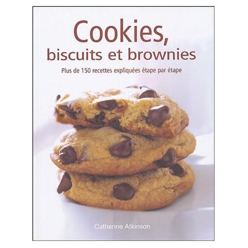 Cookies, biscuits et brownies : plus de 150 recettes expliquées étape par étape