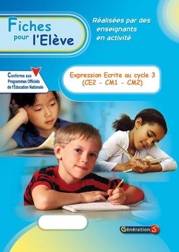 Fiches pour l'Eleve : Expression Ecrire Cycle 3 (CE2-CM1-CM2) par Generation 5