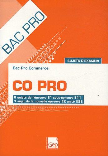 Bac Pro Commerce CO Pro Sujets d'examen : 6 sujets de l'épreuve E1 sous-épreuve E11, 1 sujet de la nouvelle épreuve E2 unité U22