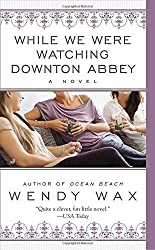 While We Were Watching Downton Abbey by Wendy Wax (2013-12-31)