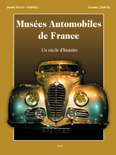 Musées Automobiles de France : Un siècle d'histoire par Danièle Taulin-Hommell