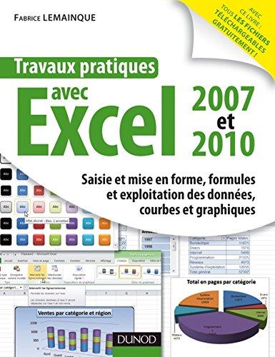 Travaux pratiques avec Excel 2007 et 2010 : Saisie et mise en forme, formules et exploitation des données, courbes et graphiques