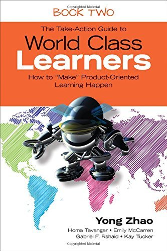 The Take-Action Guide to World Class Learners Book 2: How to Make Product-Oriented Learning Happen by Yong Zhao (2016-03-04)