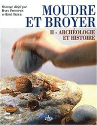 Moudre et broyer. Tome 2, Archéologie et histoire du Paléolithique au Moyen Age