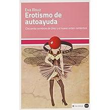 Erotismo de autoayuda: 'Cincuenta sombras de Grey' y el nuevo orden romántico (ensayos (en coedición con CLAVE INTELECTUAL))