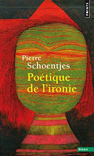 Poetique de l'ironie par Pierre Schoentjes