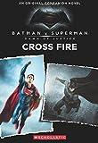 Cross Fire: An Original Companion Novel (Batman vs. Superman: Dawn of Justice) - Michael Kogge