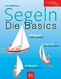 Segeln - Die Basics: Ablegen statt lossegeln, Manöver statt Kurven fahren, anlegen statt ankommen. Der zuverlässige Sportberater