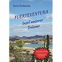 Fuerteventura - Insel unserer Träume: Erkundung einer rauen Schönheit. Ein unterhaltsames Reisebuch kreuz und quer zu faszinierenden Orten und Landschaften