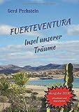 Fuerteventura - Insel unserer Träume: Erkundung einer rauen Schönheit. Ein unterhaltsames Reisebuch kreuz und quer zu faszinierenden Orten und Landschaften - Gerd Pechstein