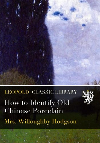 How to Identify Old Chinese Porcelain por Mrs. Willoughby Hodgson