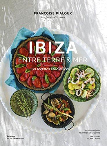 Ibiza Entre terre & mer - 100 recettes ensoleillées par Francoise Pialoux