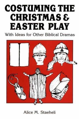 Designs Festival Kostüm - Costuming the Christmas and Easter Play: With Ideas for Other Biblical Dramas