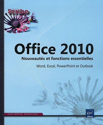 Office 2010 - Word, Excel, PowerPoint et Outlook - Nouveautés et fonctions essentielles de la version 2010
